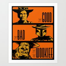 The Good, the bad and the wookiee Art Print