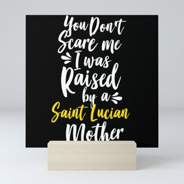 You Don't Scare Me I Was Raised By A Saint Lucian Mini Art Print