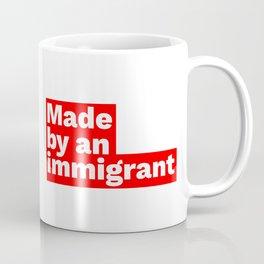 Made by an immigrant Coffee Mug