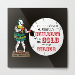 Unsupervised and Unruly Children will be Sold to the Circus Metal Print
