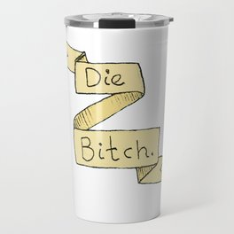 Die B*tch Travel Mug