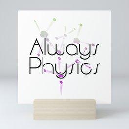 Always Physics Mini Art Print