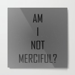 Am I Not Merciful? Metal Print