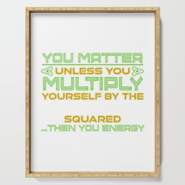You Matter Unless You Multiply Yourself By The Speed Of Light, Then Youre Energy T-shirt Design Serving Tray