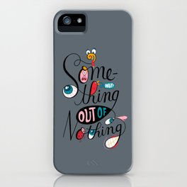 Something Out of Nothing  iPhone Case