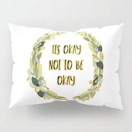 Its Okay not to be Okay Pillow Sham