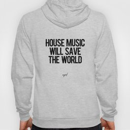 House Music Will Save The World Hoody