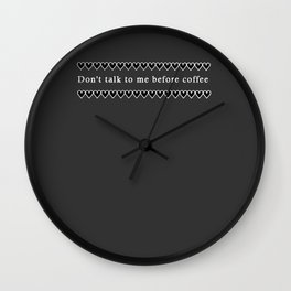 DON'T TALK TO ME BEFORE COFFEE Wall Clock