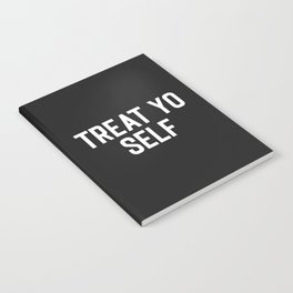 Treat Yo Self Funny Quote Notebook