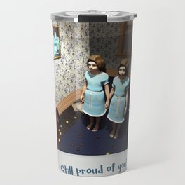 Still proud of you? Travel Mug