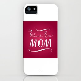 Thank you, mom iPhone Case