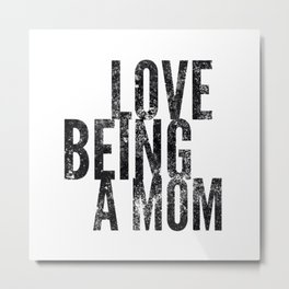 Love Being a Mom in Black Watercolor Metal Print