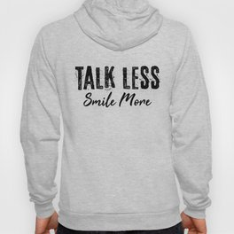 Talk Less Smile More Hoody