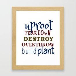 Uproot, Tear Down, Destroy, Overthrow, Build, Plant (Jer. 1:9) Framed Art Print