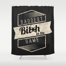 Baddest Bitch In The Game Shower Curtain