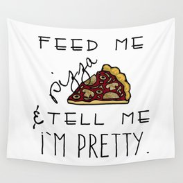 Feed Me Pizza & Tell Me I'm Pretty  Wall Tapestry