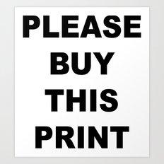 PLEASE BUY THIS Art Print