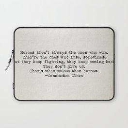 """""""...That's what makes them heroes"""" - Cassandra Clare Laptop Sleeve"""
