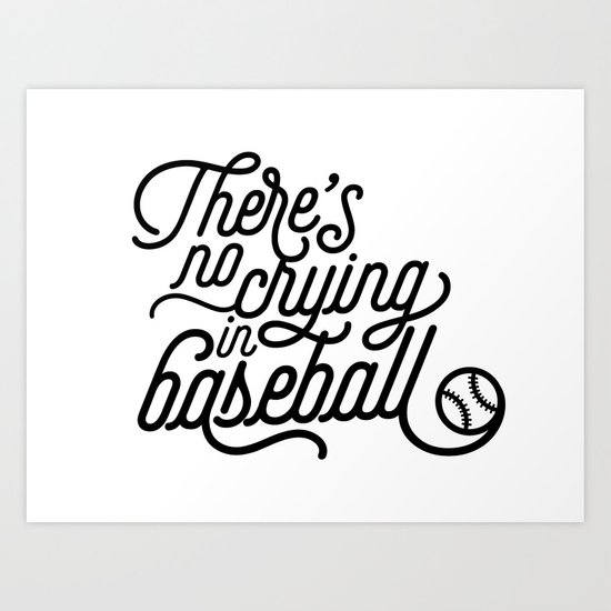 There's No Crying in Baseball Art Print