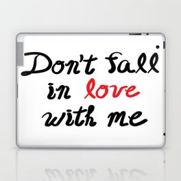 Don't Fall in Love with Me Laptop & iPad Skin