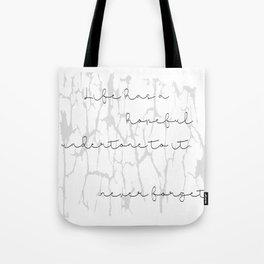 Life has a hopeful undertone to it... never forget. Tote Bag