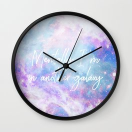 mentally i'm in another galaxy Wall Clock