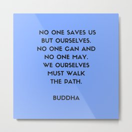 Buddha inspiration quotes - No one saves us but ourselves Metal Print