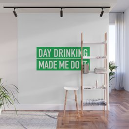 Day Drinking Made Me Do It Wall Mural