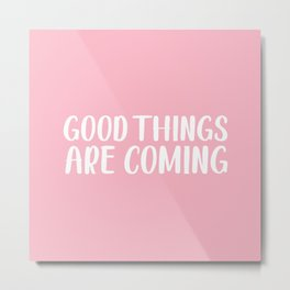 good things are coming. Metal Print