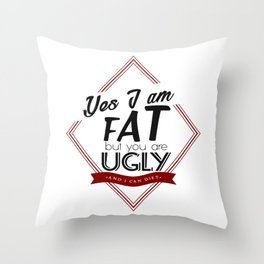 I'm Fat You're Ugly Throw Pillow