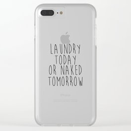 Printable Art Laundry Today Or Naked Tomorrow Sign Laundry Room Print, Print Funny, Black and White Clear iPhone Case
