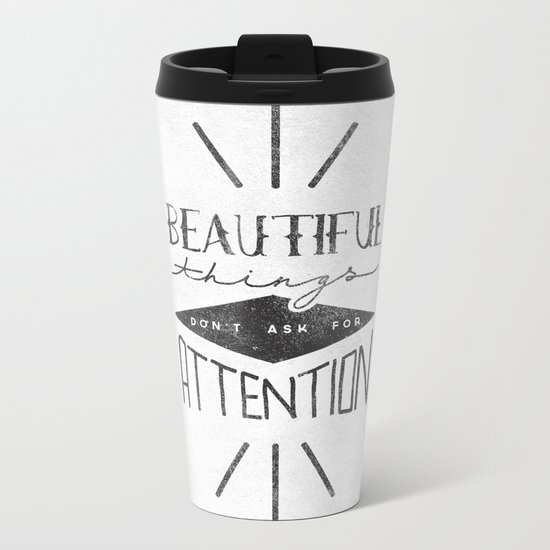 Beautiful Things Don't Ask For Attention Metal Travel Mug