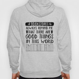 Bookstores Always Remind me That There Are Good Things in this World Hoody