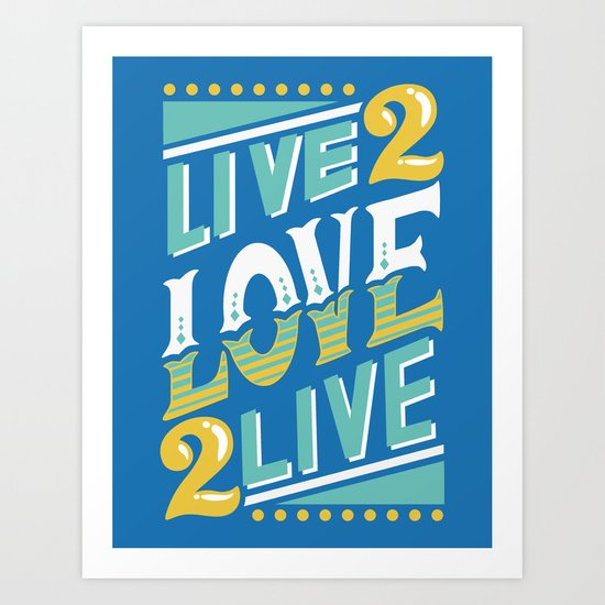 Live to Love, Love to Live Art Print