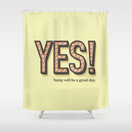 YES! Today will be a great day. Shower Curtain