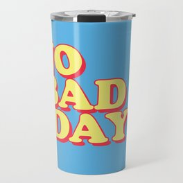 NO BAD DAYS Travel Mug