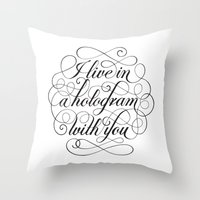 hologram Throw Pillows featuring I Live In A Hologram With You by Kat Scott