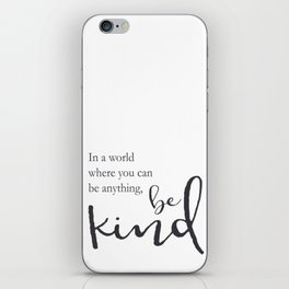 In a world where you can be anything, be kind iPhone Skin