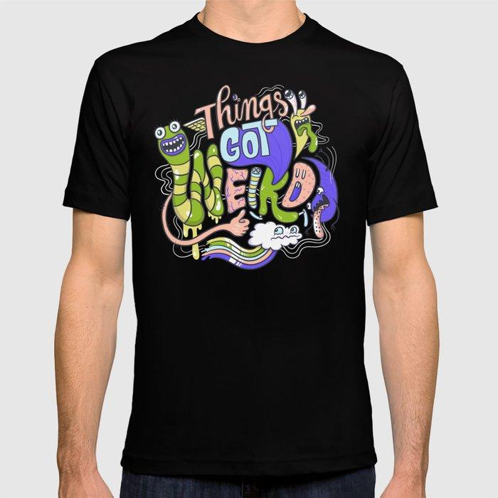 Things Got Weird. T-shirt