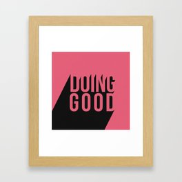 Doing Good Framed Art Print