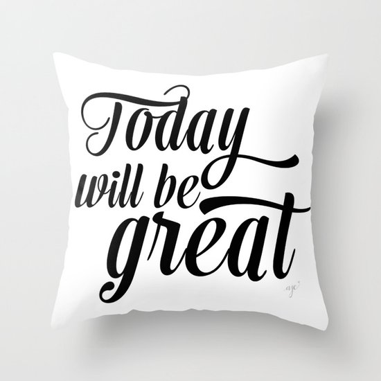 Today will be great - Black & white Throw Pillow