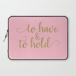 to have & to hold - pink and gold Laptop Sleeve