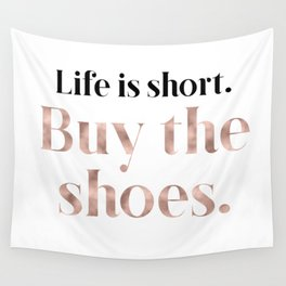 Rose gold beauty - life is short, buy the shoes Wall Tapestry