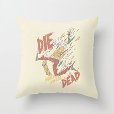 Die When You're Dead Throw Pillow