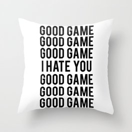 Good game, i hate you Throw Pillow