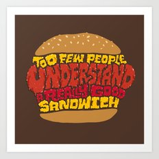 Too few people understand a really good sandwich.  Art Print