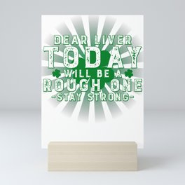 Saint Patrick's Day Dear Liver Today Will Be a Rough One Mini Art Print
