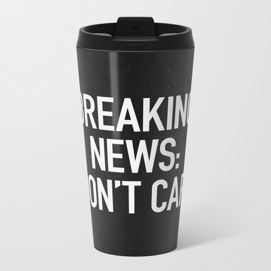 News: I Don't Care Metal Travel Mug