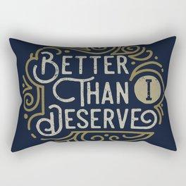 Better than i deserve Rectangular Pillow