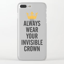 Always wear your invisible crown, motivational quote for strong women, free, wanderlust, inspiration Clear iPhone Case